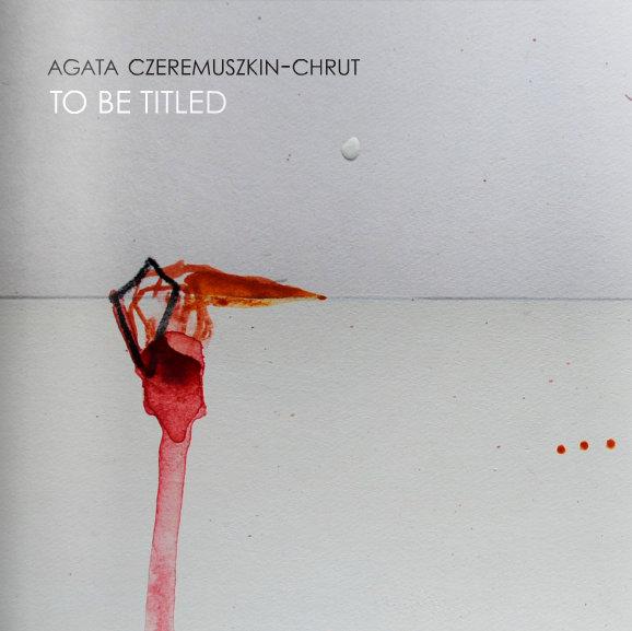Agata Czeremuszkin Chrut_ to_be_titled